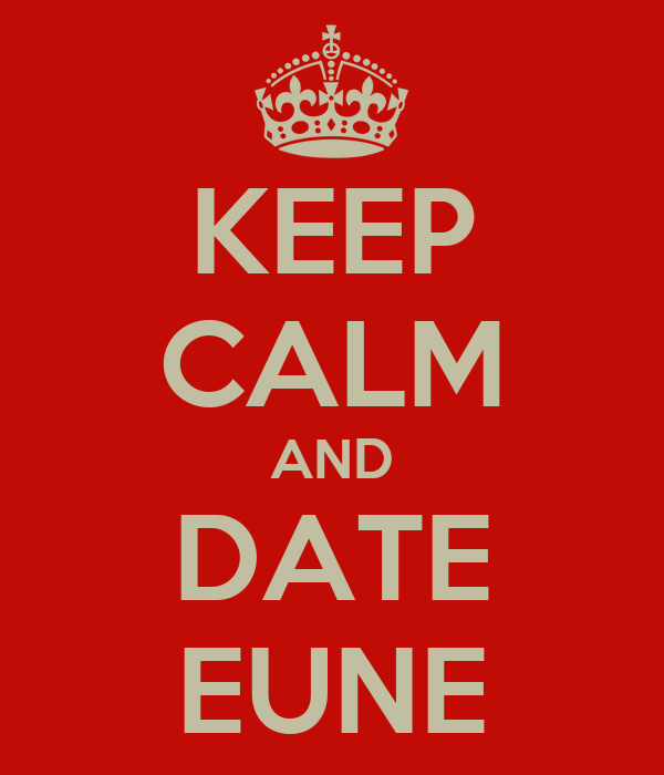 KEEP CALM AND DATE EUNE