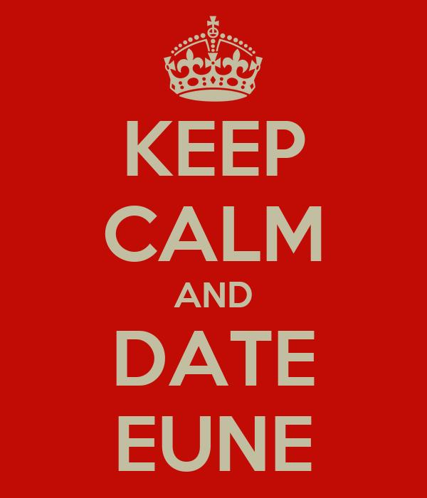 KEEP CALM AND DATE EUNE