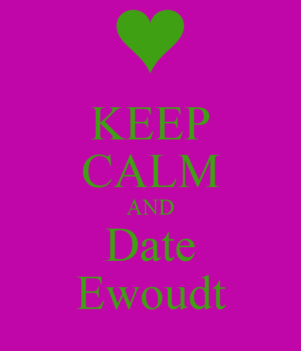 KEEP CALM AND Date Ewoudt