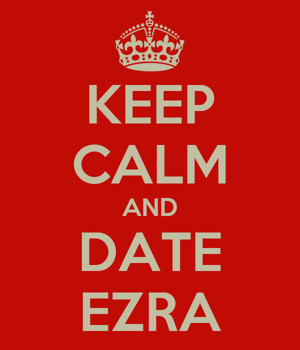KEEP CALM AND DATE EZRA