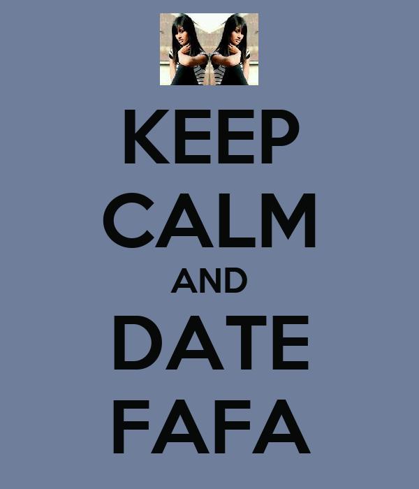 KEEP CALM AND DATE FAFA