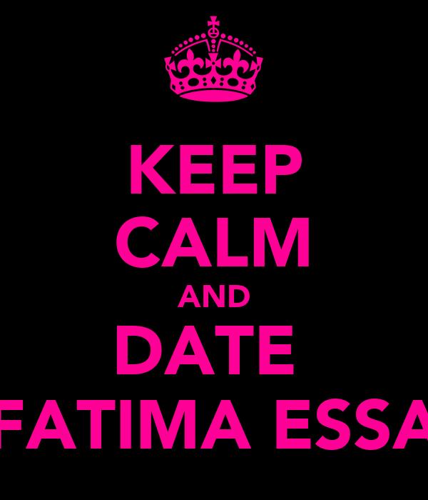 KEEP CALM AND DATE  FATIMA ESSA