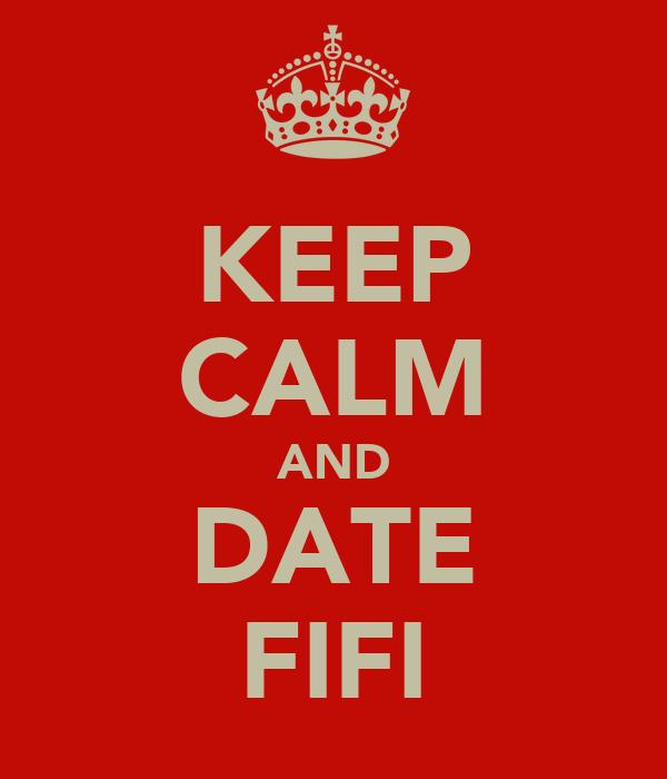 KEEP CALM AND DATE FIFI