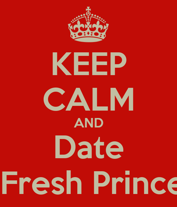 KEEP CALM AND Date  Fresh Prince