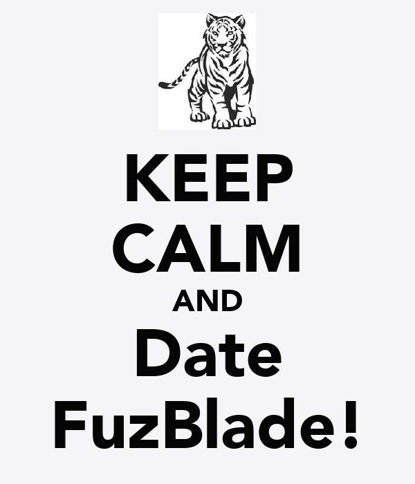 KEEP CALM AND Date FuzBlade!