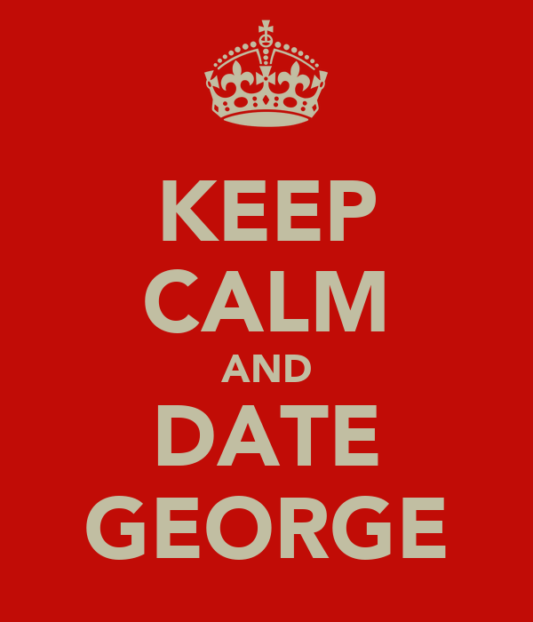 KEEP CALM AND DATE GEORGE