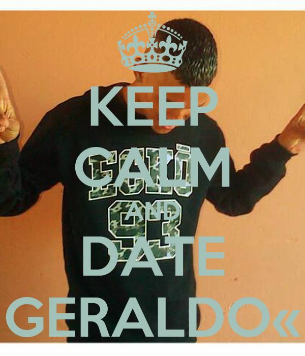 KEEP CALM AND DATE GERALDO«
