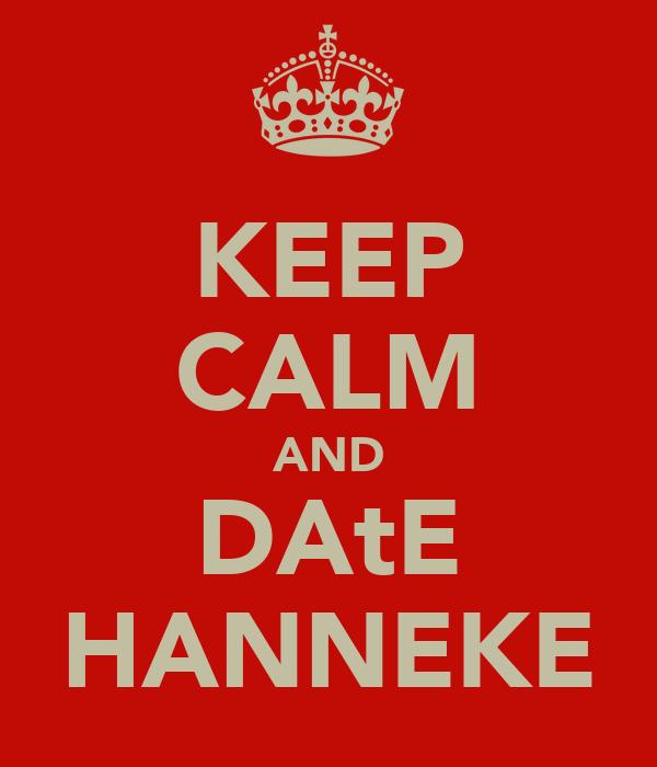 KEEP CALM AND DAtE HANNEKE