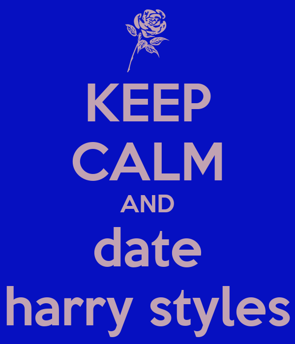 KEEP CALM AND date harry styles
