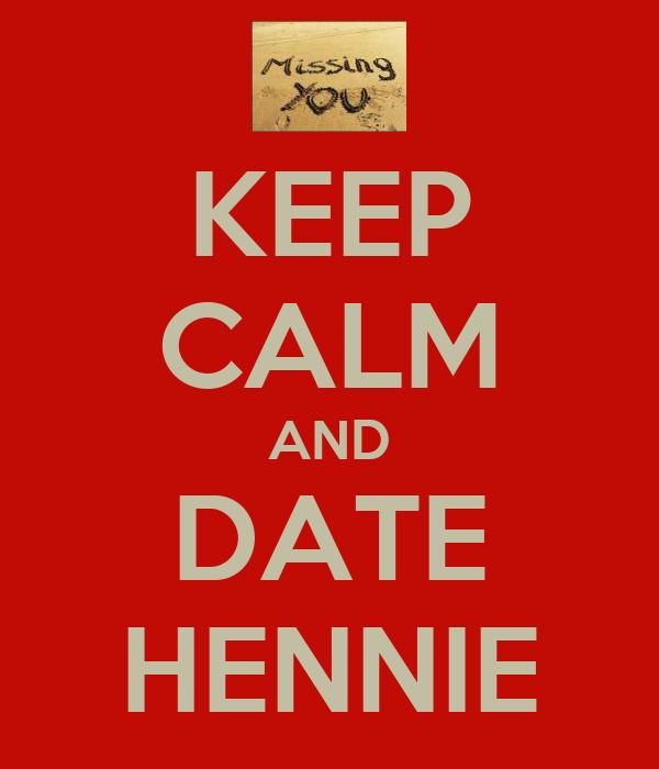 KEEP CALM AND DATE HENNIE