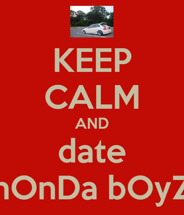KEEP CALM AND date hOnDa bOyZ