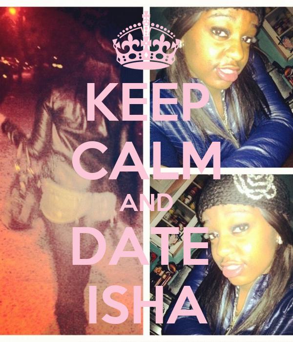 KEEP CALM AND DATE  ISHA