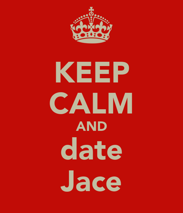 KEEP CALM AND date Jace