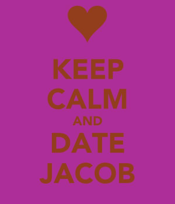 KEEP CALM AND DATE JACOB
