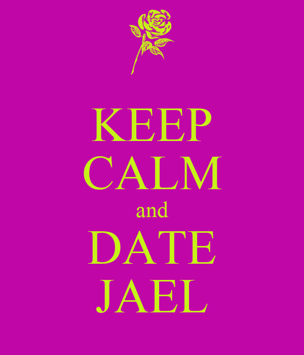 KEEP CALM and DATE JAEL