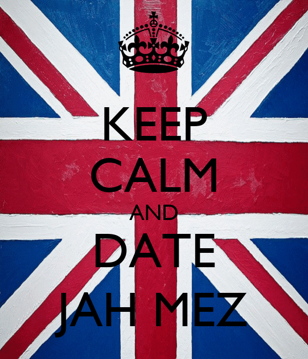 KEEP CALM AND DATE JAH MEZ