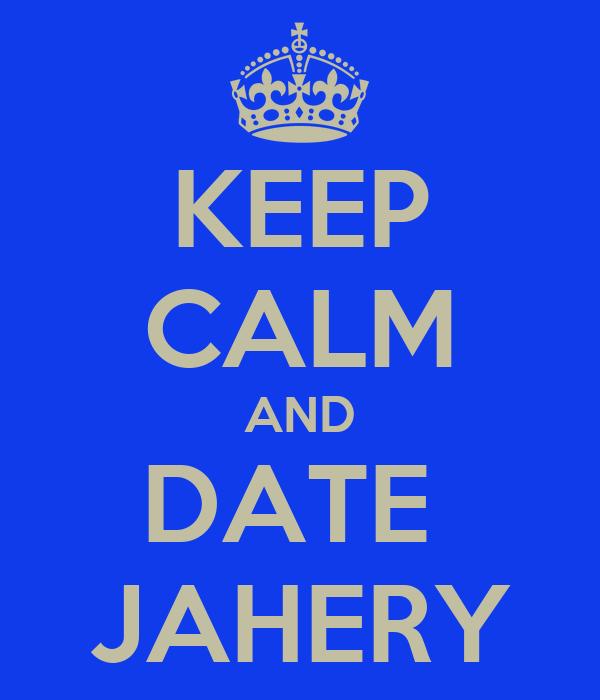 KEEP CALM AND DATE  JAHERY