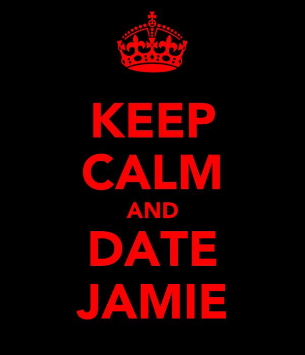 KEEP CALM AND DATE JAMIE