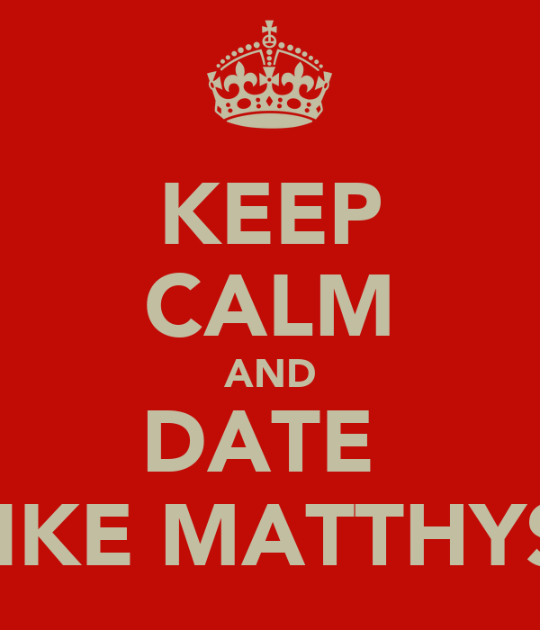 KEEP CALM AND DATE  JANKE MATTHYSEN