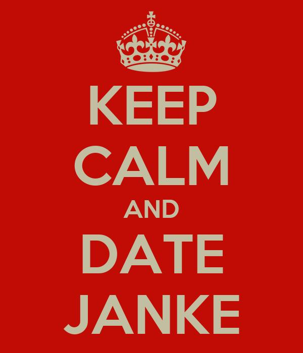 KEEP CALM AND DATE JANKE