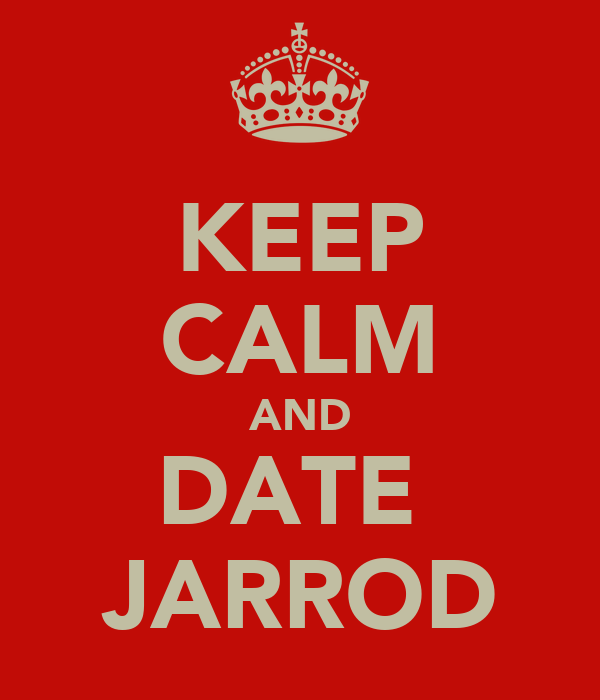 KEEP CALM AND DATE  JARROD