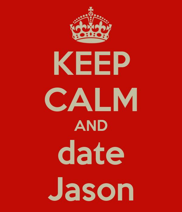 KEEP CALM AND date Jason