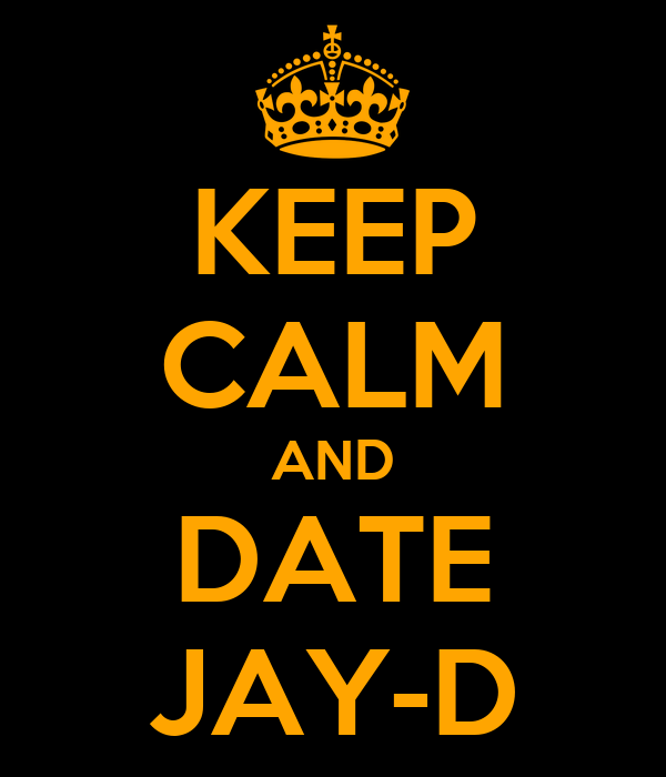 KEEP CALM AND DATE JAY-D