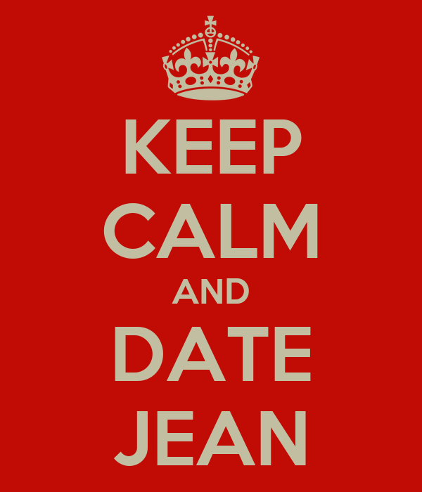 KEEP CALM AND DATE JEAN