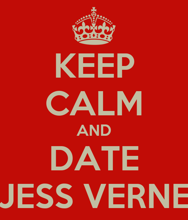 KEEP CALM AND DATE JESS VERNE