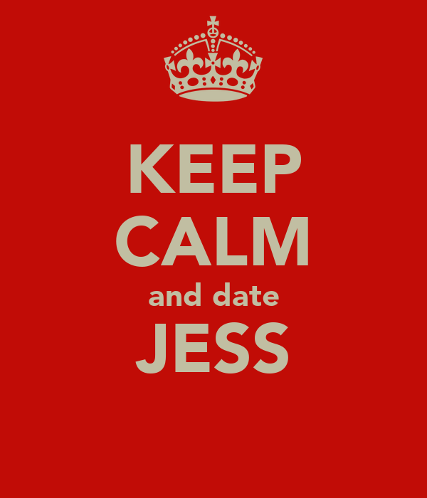 KEEP CALM and date JESS