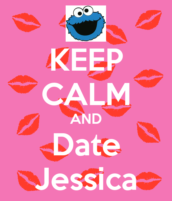 KEEP CALM AND Date Jessica