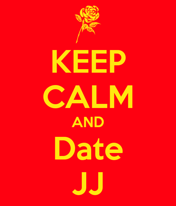 KEEP CALM AND Date JJ