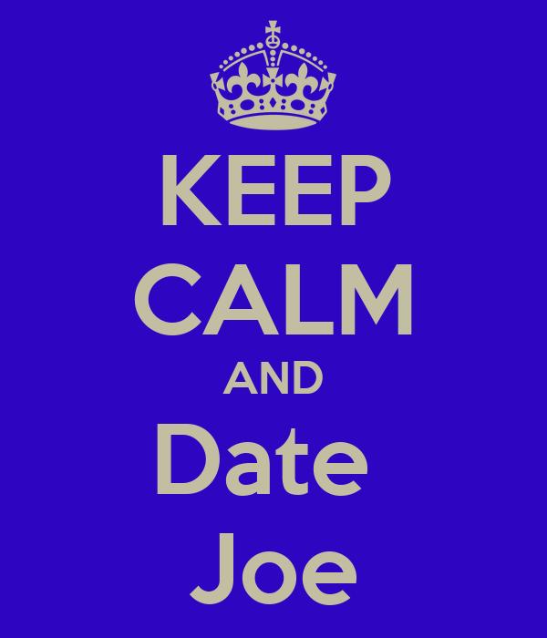 KEEP CALM AND Date  Joe
