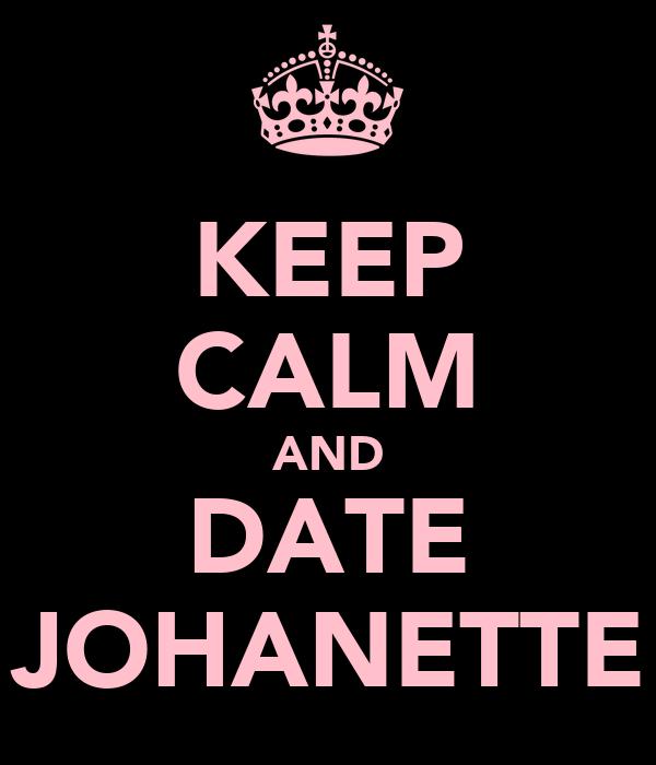 KEEP CALM AND DATE JOHANETTE