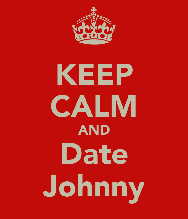 KEEP CALM AND Date Johnny