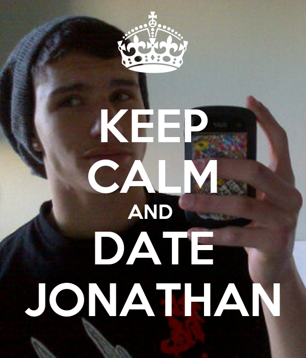 KEEP CALM AND  DATE JONATHAN