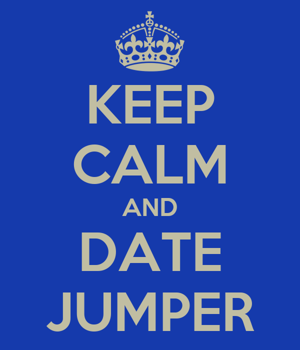 KEEP CALM AND DATE JUMPER