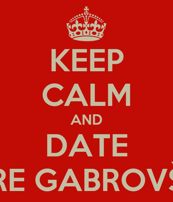 KEEP CALM AND DATE JURE GABROVŠEK