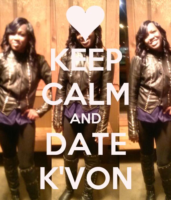 KEEP CALM AND DATE K'VON