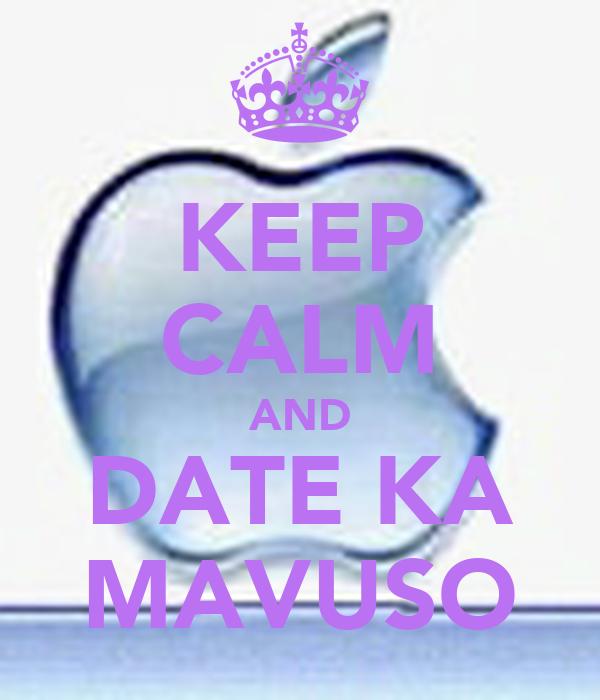 KEEP CALM AND DATE KA MAVUSO