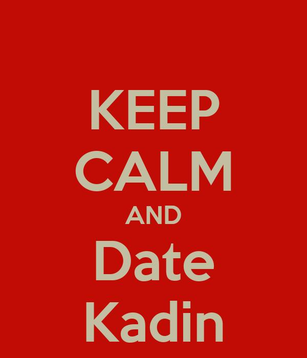 KEEP CALM AND Date Kadin