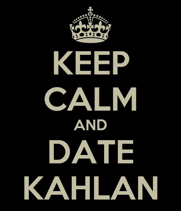 KEEP CALM AND DATE KAHLAN