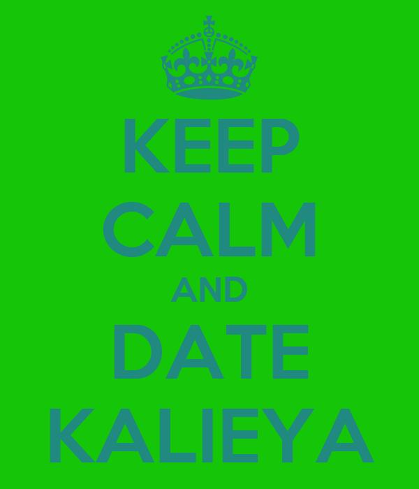 KEEP CALM AND DATE KALIEYA
