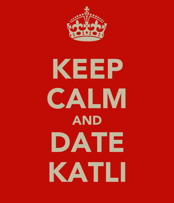 KEEP CALM AND DATE KATLI