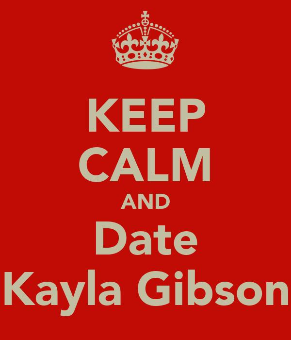 KEEP CALM AND Date Kayla Gibson