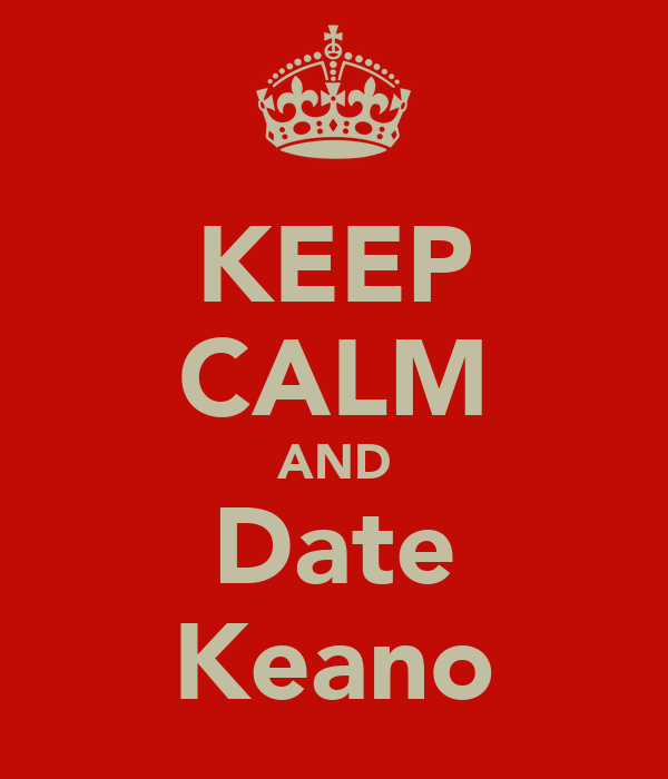 KEEP CALM AND Date Keano