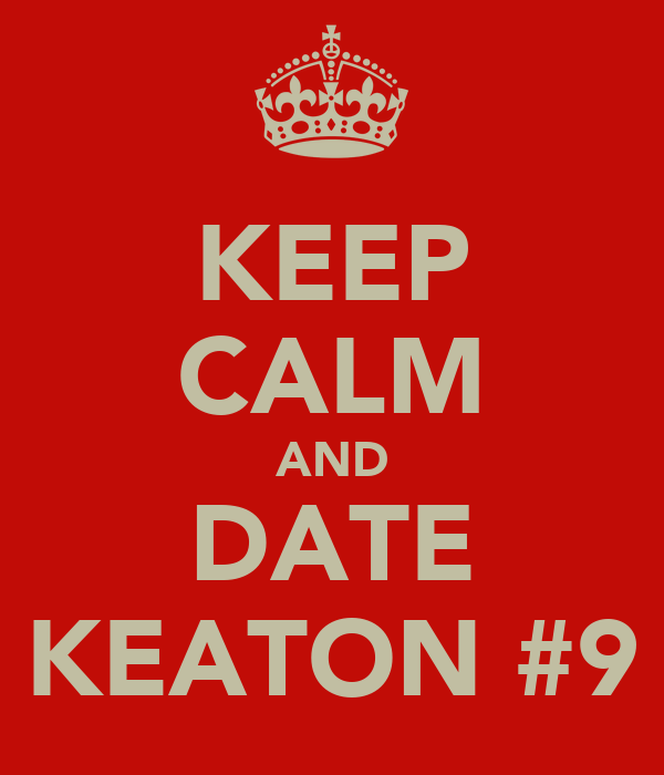 KEEP CALM AND DATE KEATON #9