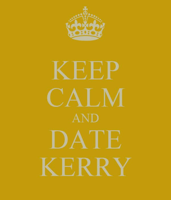 KEEP CALM AND DATE KERRY