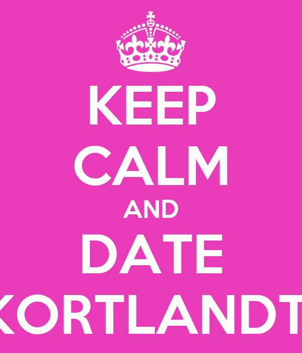 KEEP CALM AND DATE KORTLANDT
