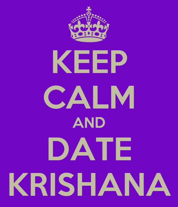 KEEP CALM AND DATE KRISHANA